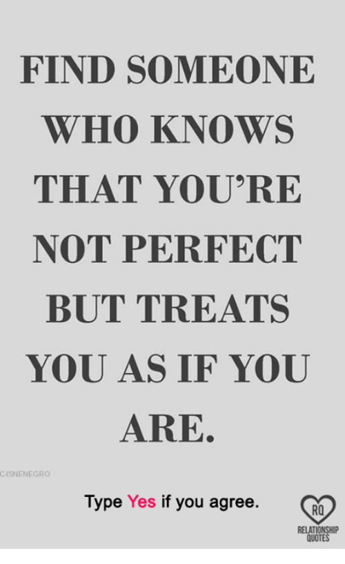 Find Someone Who Knows That Youre Not Perfect But Treats You As If
