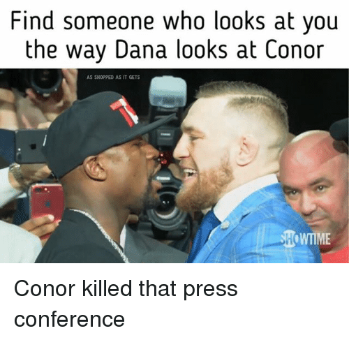 Memes, 🤖, and Who: Find someone who looks at you  the way Dana looks at Con  or  AS SHOPPED AS IT GETS Conor killed that press conference
