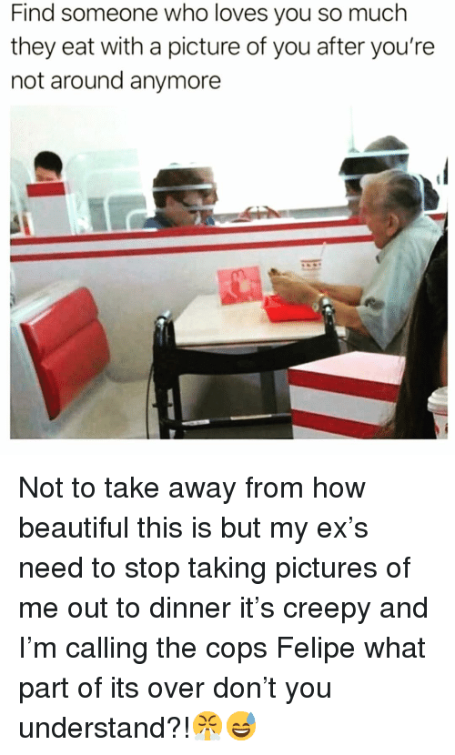 Find Someone Who Loves You So Much They Eat With a Picture