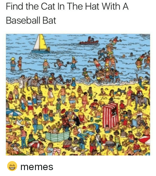 Find the Cat in the Hat With a Baseball Bat 😁 Memes   Meme ...