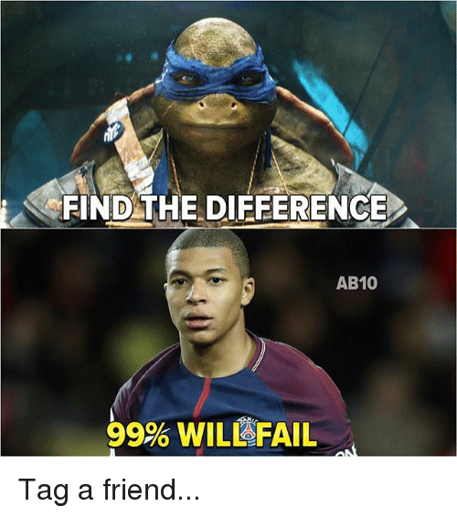 Fail, Memes, and 🤖: FIND THE DIFFERENCE  AB10  99% WILI FAIL Tag a friend...