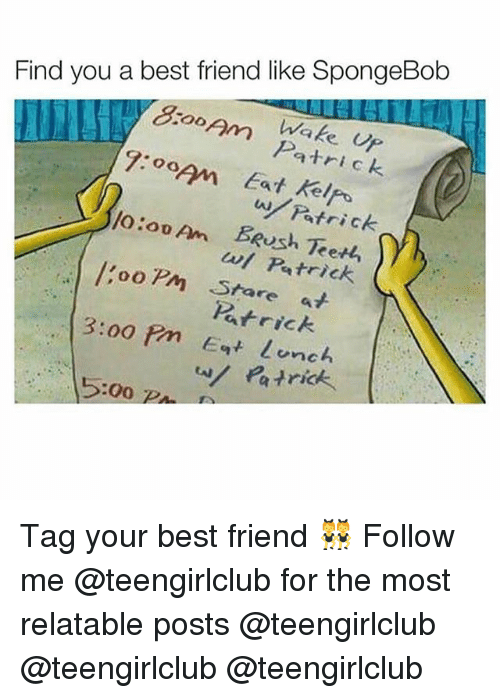 Best Friend, SpongeBob, and Uno: Find you a best friend like SpongeBob  1o0  Op  watrick  et  wl Patrick  ooP Stare at  Patrick  3:00 ?m t uno  Patrick  5:00 PA Tag your best friend 👯♀️ Follow me @teengirlclub for the most relatable posts @teengirlclub @teengirlclub @teengirlclub