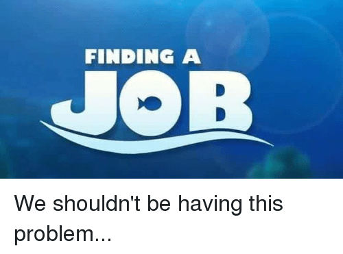Jobs, Engineering, and Job: FINDING A  JOB We shouldn't be having this problem...