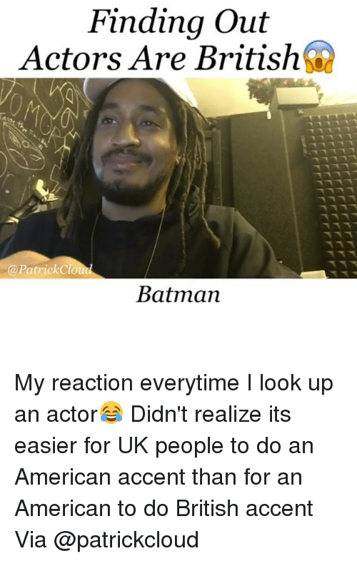 Batman Funny And American Finding Out Actors Are British Patrick Clo Batman My