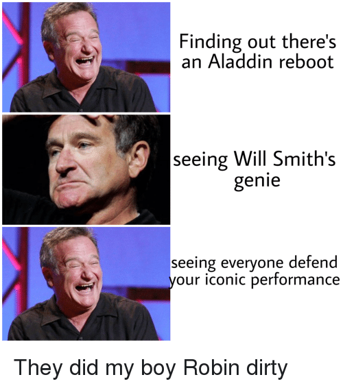 Aladdin, Dirty, and Iconic: Finding out there's  an Aladdin reboot  seeing Will Smith's  genie  seeing everyone defend  your iconic performance They did my boy Robin dirty