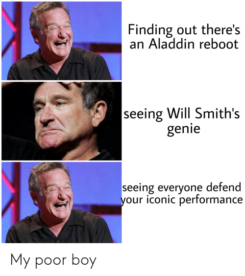 Aladdin, Iconic, and ReBoot: Finding out there's  an Aladdin reboot  seeing Will Smith's  genie  seeing everyone defend  your iconic performance My poor boy
