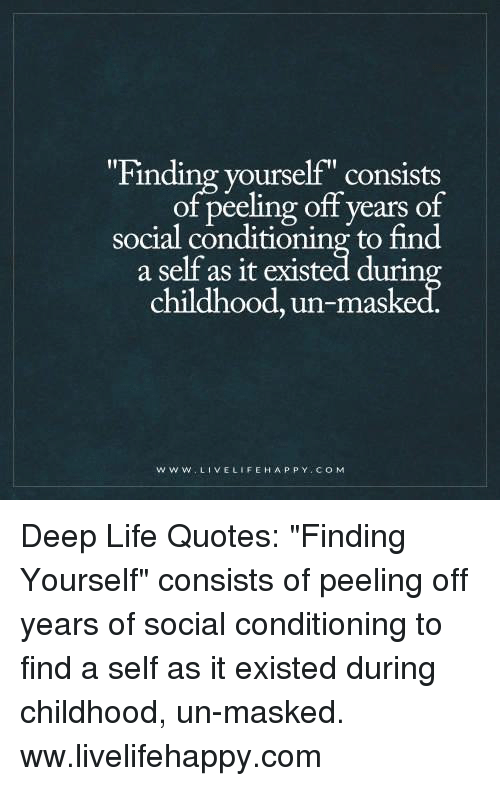 Finding Yourself Consists Of Peeling Off Years Of Social
