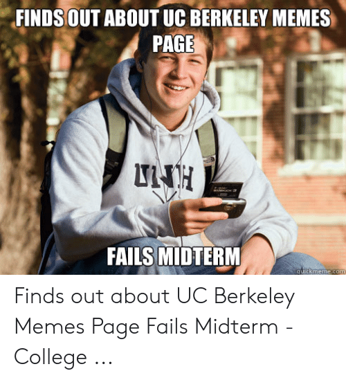 FINDS OUT ABOUT UC BERKELEY MEMES PAGE FAILS MIDTERM Finds