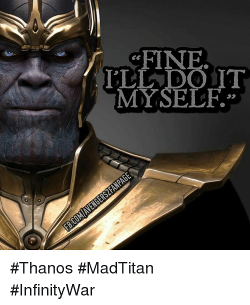 Fine ill do it myself thanos madtitan infinitywar meme on me ill do it myself solutioingenieria
