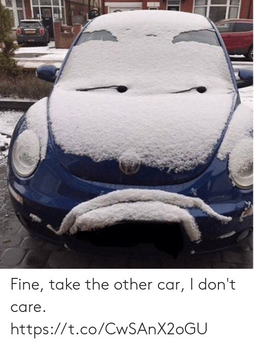Faces-In-Things, Car, and Fine: Fine, take the other car, I don't care. https://t.co/CwSAnX2oGU
