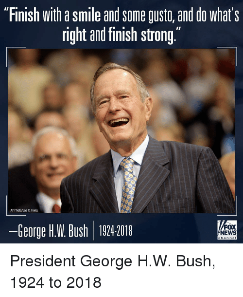 "Memes, Smile, and George H. W. Bush: ""Finish with a smile and some gusto, and do what's  right and finish strong""  AP Photo/Jae C. Hong  ーGeorge HW Bush 