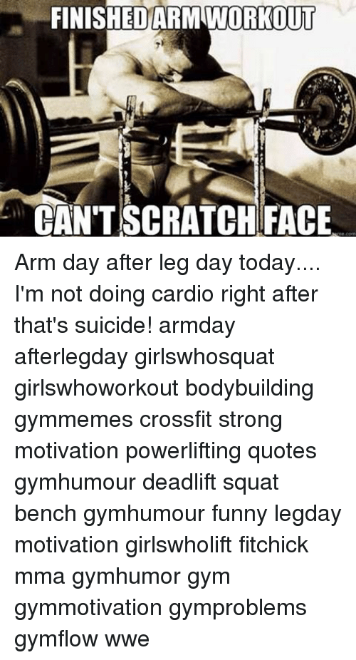 FINISHED ARM WORKOUT CAN\'T SCRATCH FACE Arm Day After Leg ...