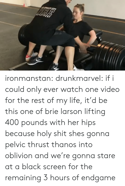 Fire, Life, and Target: FIRE ironmanstan: drunkmarvel: if i could only ever watch one video for the rest of my life, it'd be this one of brie larson lifting 400 pounds with her hips because holy shit  shes gonna pelvic thrust thanos into oblivion and we're gonna stare at a black screen for the remaining 3 hours of endgame