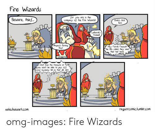 80s, Fire, and Omg: Fire Wizards  Beware, thie .  for you are in the  company of the Fire Wizards  Ovelo's Sick  Burn  Lathorok's  Firebal!  Magnus's Bing  Ray!  Hey Farah Fawcett  the 80s called, they Want  their hair back  Don't lose this treasure or  you Won't be able to pay off  your layaway bil on that sik shirt.  S11  ateshaWart.com  ragnorcomic.tumbir.corm omg-images:  Fire Wizards