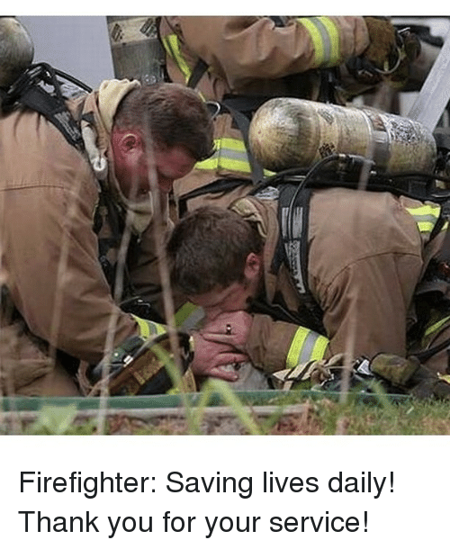 firefighter saving lives daily thank you for your service 12518136 firefighter saving lives daily! thank you for your service! meme