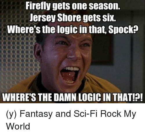 firefly gets one season jersey shore gets six wheres the 7004860 ✅ 25 best memes about firefly firefly memes