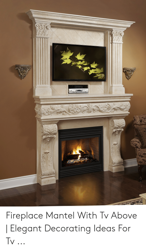 Fireplace Mantel With Tv Above | Elegant Decorating Ideas ...
