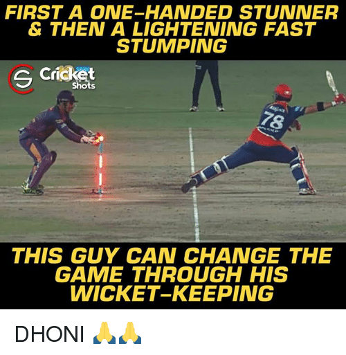 Memes, The Game, and Cricket: FIRST A ONE-HANDED STUNNER  & THEN A LIGHTENING FAST  STUMPING  Cricket  S Shots  78  THIS GUY CAN CHANGE THE  GAME THROUGH HIS  WICKET-KEEPING DHONI 🙏🙏