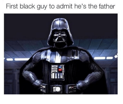 Black, Blacked, and Dank Memes: First black guy to admit he's the father