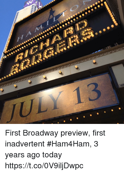 Memes, Today, and 🤖: First Broadway preview, first inadvertent #Ham4Ham,  3 years ago today https://t.co/0V9iljDwpc