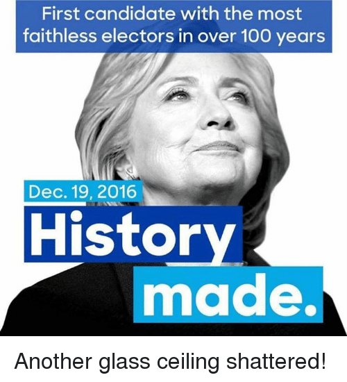 Memes, Glasses, and Candide: First candidate with the most  faithless electors in over 100 years  Dec. 19, 2016  History  made. Another glass ceiling shattered!