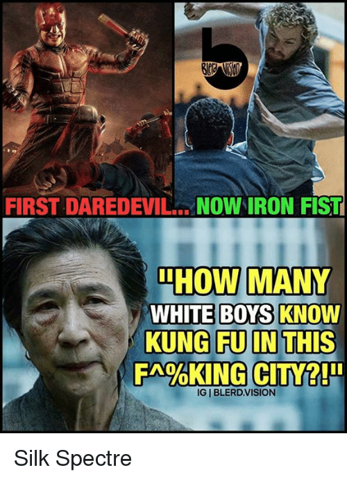 first daredevil now iron fist how many white boys know 17195209 first daredevil now iron fist how many white boys know kung fu on,Iron Fist Meme