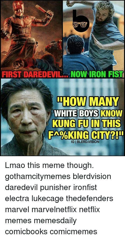first daredevilne now iron fist how many white boys know 16843190 first daredevilne now iron fist how many white boys know kung fu,Iron Fist Meme