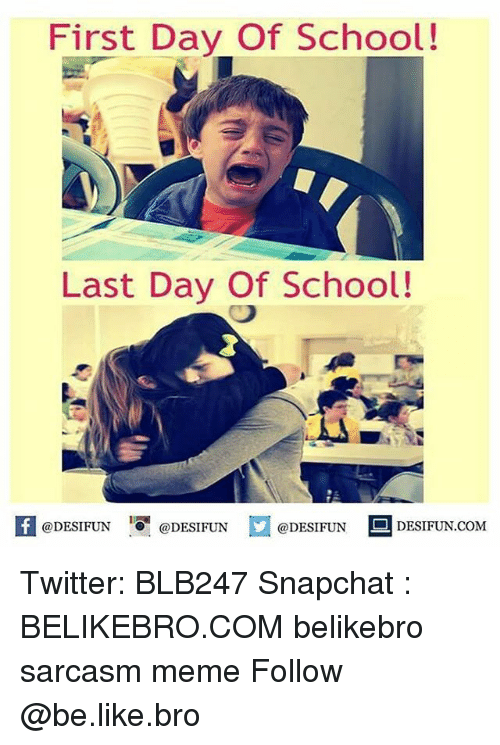 Memes, 🤖, and First: First Day Of School!  Last Day Of School!  @DESIFUN  @DESIFUN  @DESIFUN  DESIFUN COM Twitter: BLB247 Snapchat : BELIKEBRO.COM belikebro sarcasm meme Follow @be.like.bro