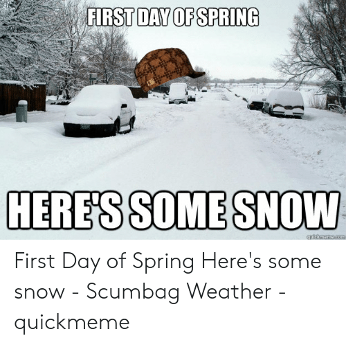 Snow On First Day Of Spring Makes Me >> First Day Of Spring Heres Some Snow First Day Of Spring Here S Some