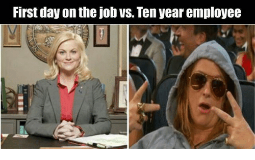 first day on the job vs ten year employee 23059988 first day on the job vs ten year employee meme on me me