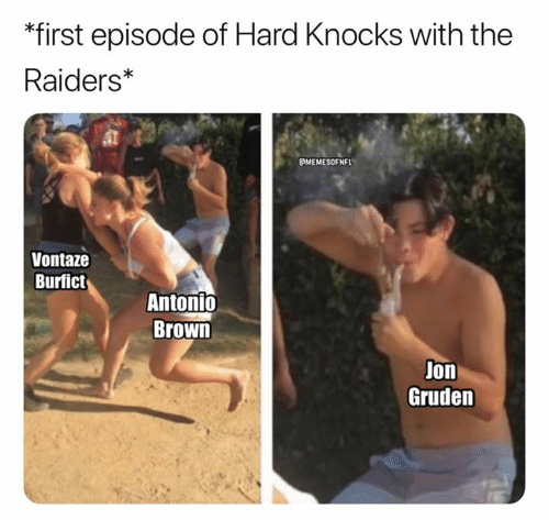 Nfl, Raiders, and Antonio Brown: *first episode of Hard Knocks with the  Raiders*  MEMESOFNFL  Vontaze  Burfict  Antonio  Brown  Jon  Gruden