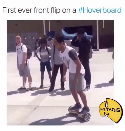 Hoverboard, Memes, and 🤖: First ever front flip on a  #Hoverboard  TANG