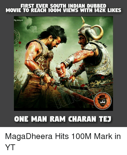 Memes, Movie, and Indian: FIRST EVER SOUTH INDIAN DUBBED  MOVIE TO REACH 100M VIEWS WITH 142K LIKES  ONE MAN RAM CHARAN TEJ MagaDheera Hits 100M Mark in YT