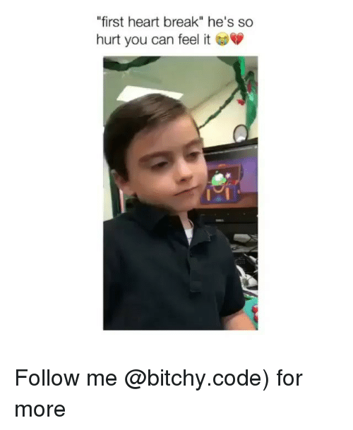 """Memes, Break, and Heart: """"first heart break"""" he's so  hurt you can feel it  I2I Follow me @bitchy.code) for more"""