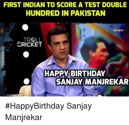 Birthday, Memes, and Troll: FIRST INDIAN TO SCORE A TEST DOUBLE  HUNDRED IN PAKISTAN  SP RTS  TROLL  CRICKET  HAPPY BIRTHDAY  SANJAY MANJREKAR #HappyBirthday Sanjay Manjrekar  <mad>
