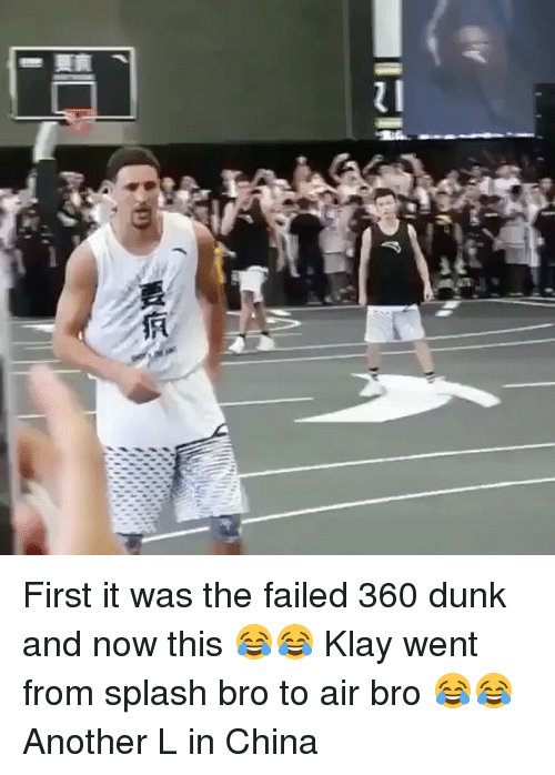 Dunk, Memes, and China: First it was the failed 360 dunk and now this 😂😂 Klay went from splash bro to air bro 😂😂 Another L in China