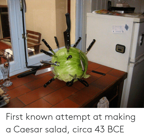 Caesar Salad, Caesar, and Making A: First known attempt at making a Caesar salad, circa 43 BCE