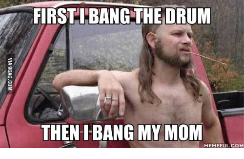 first lbangthedrum then bang my mom meme ful com 14049780 ✅ 25 best memes about mom meme mom memes,Mom Meme