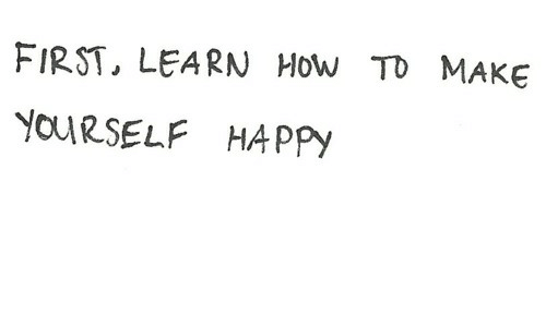 Happy, How, and First: FIRST, LEARN How TD MAKe  YOURSELF HAPPy