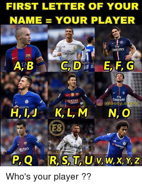 Memes, Emirates, and Qatar: FIRST LETTER OF YOUR  NAME YOUR PLAYER  Fly  Emirates  Iv  Emirate  A B  C,D  QATAR  AIRWAYS  Fly  mirate  afooty stars  KOHANMA  H,IJK,L,MN, O  FS  kuten  P,Q R, S, T, U V, Wx,Y, Z Who's your player ??