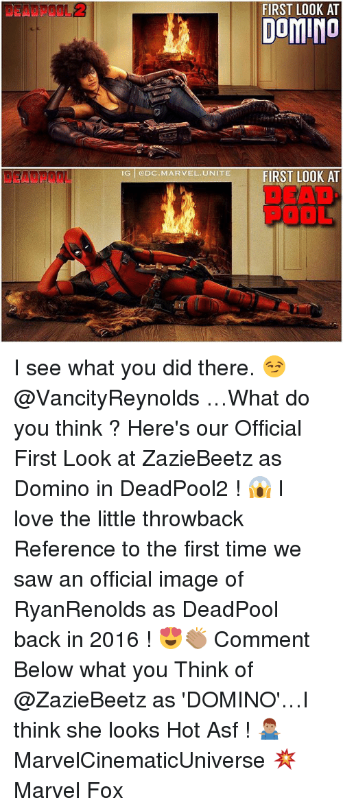 Love, Memes, and Saw: FIRST LOOK AT  DOMINO  IG ODC MARVEL.UNITE I see what you did there. 😏 @VancityReynolds …What do you think ? Here's our Official First Look at ZazieBeetz as Domino in DeadPool2 ! 😱 I love the little throwback Reference to the first time we saw an official image of RyanRenolds as DeadPool back in 2016 ! 😍👏🏽 Comment Below what you Think of @ZazieBeetz as 'DOMINO'…I think she looks Hot Asf ! 🤷🏽‍♂️ MarvelCinematicUniverse 💥 Marvel Fox