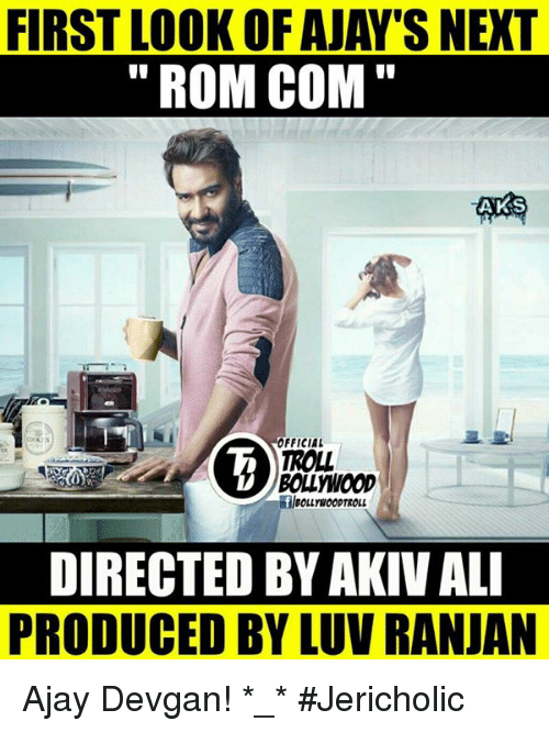 Memes, Ajay Devgan, and 🤖: FIRST LOOK OF AJAY'S NEXT  ROM COM  AKS  OFFICIAL  TROLL  BOLLWOOD  DIRECTED BY AKIVALI  PRODUCED BY LUVRANJAN Ajay Devgan! *_*  #Jericholic