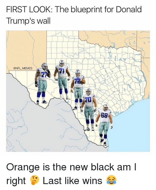 Memes, Orange, and Orange Is the New Black: FIRST LOOK: The blueprint for Donald  Trump's wall  @NFL MEMES  68 Orange is the new black am I right 🤔 Last like wins 😂