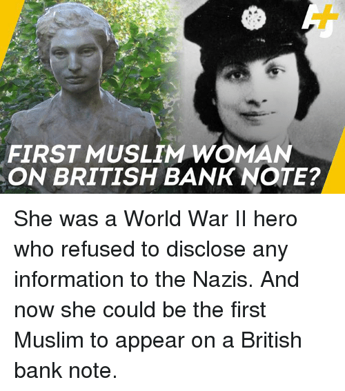 Memes, Muslim, and Bank: FIRST MUSLIM WOMAN  ON BRITISH BANK NOTE? She was a World War II hero who refused to disclose any information to the Nazis. And now she could be the first Muslim to appear on a British bank note.