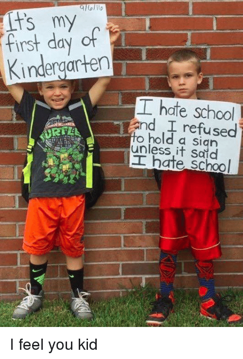 Dank, School, and Kids: first my  of L  Kindergarten  T  hate school  and I refused  to hold sign  N 13 it school  unless I feel you kid