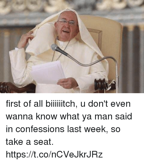 Girl Memes, Wanna Know, and Man: first of all biiiiiitch, u don't even wanna know what ya man said in confessions last week, so take a seat. https://t.co/nCVeJkrJRz