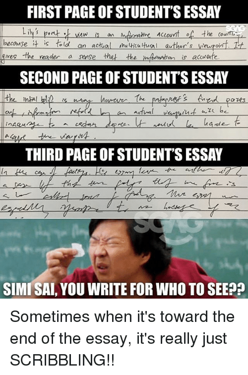 Memes, 🤖, and Page: FIRST PAGE OF STUDENT'S ESSAY  Lily's pew S  athe AClount of the Coumi  cause it is fold an actual uhcatual author's vewpoin  res the reader a sense that the inpbmatton ts a  SECOND PAGE OF STUDENT'S ESSAY  THIRD PAGE OF STUDENT'S ESSAY  SIMI SAL, YOU WRITE FOR WHO TO SEEP? Sometimes when it's toward the end of the essay, it's really just SCRIBBLING!!