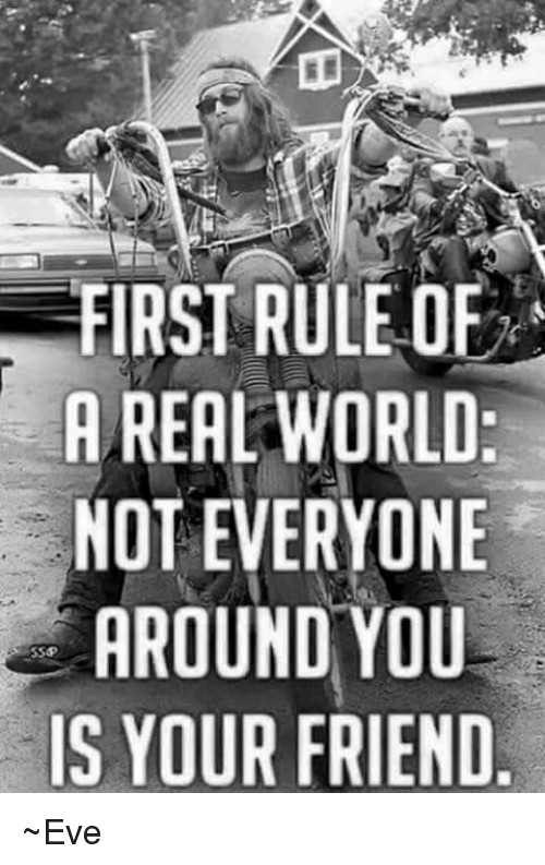 First Rule Of A Real World Not Everyone Around You Is Your Friend