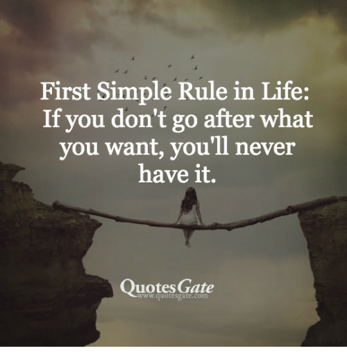 First Simple Rule In Life If You Dont Go After What You Want Youll