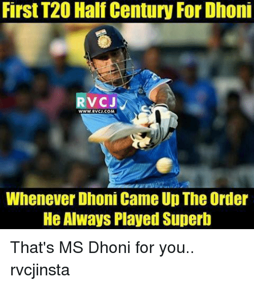 Memes, Superb, and 🤖: First T20 Half Century ForDhoni  WWW. RWCJ.COM  Whenever Dhoni Came Up The Order  He Always Played Superb That's MS Dhoni for you.. rvcjinsta